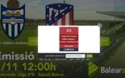 Ja pots comprar el partidazo Atlètic Balears-Atlètic de Madrid B